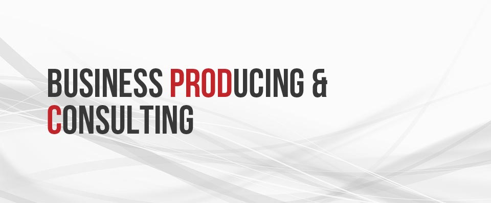 BUSINESS PRODUCING & CONSULTING